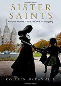 The best books on Mormonism - Sister Saints: Mormon Women Since the End of Polygamy by Colleen McDannell