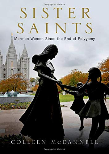 Sister Saints: Mormon Women Since the End of Polygamy by Colleen McDannell