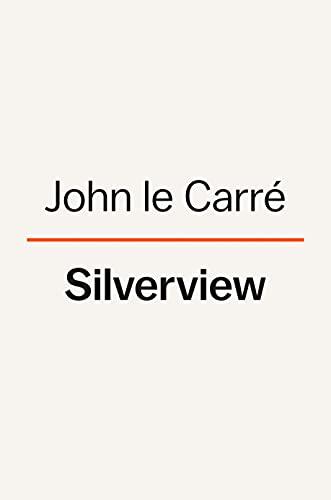 Silverview: A Novel by John le Carré