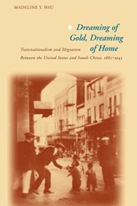 The best books on Asian American History - Dreaming of Gold, Dreaming of Home by Madeline Hsu