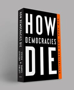 The best books on Liberal Democracy - How Democracies Die: What History Reveals About Our Future by Daniel Ziblatt & Steven Levitsky