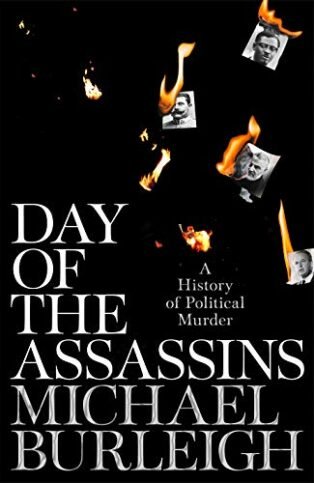 Day of the Assassins: A History of Political Murder by Michael Burleigh