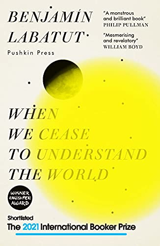 When We Cease to Understand the World by Benjamin Labatut, translated by Adrian Nathan West