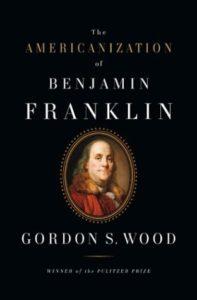 The best books on Benjamin Franklin - The Americanization of Benjamin Franklin by Gordon S. Wood