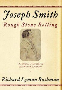 The best books on Mormonism - Joseph Smith: Rough Stone Rolling by Richard Lyman Bushman