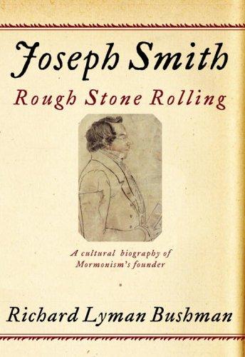 Joseph Smith: Rough Stone Rolling by Richard Lyman Bushman