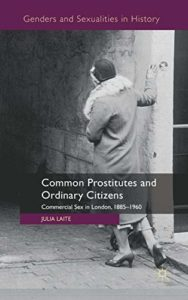 History of Prostitution Books - Common Prostitutes and Ordinary Citizens: Commercial Sex in London, 1885-1960 by Julia Laite