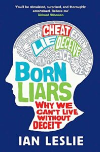 The best books on Disagreeing Productively - Born Liars: Why We Can't Live Without Deceit by Ian Leslie