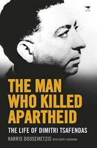 The best books on Assassinations - The Man Who Killed Apartheid: The Life of Dimitri Tsafendas by Harris Dousemetzis