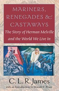 Best Herman Melville Books - Mariners, Renegades and Castaways: The Story of Herman Melville and the World We Live In by C L R James