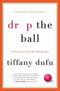 The best books on Time Management - Drop the Ball: Achieving More by Doing Less by Tiffany Dufu