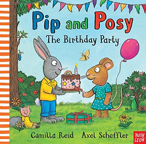 Pip and Posy: The Birthday Party by Axel Scheffler (Illustrator) & Camilla Reid