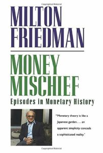 The best books on Monetary Policy - Money Mischief: Episodes in Monetary History by Milton Friedman