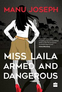 The best books on Mumbai - Miss Laila, Armed and Dangerous by Manu Joseph