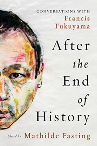 After the End of History: Conversations with Francis Fukuyama by Francis Fukuyama & Mathilde Fasting
