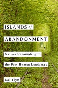 Best Conservation Books of 2021 - Islands of Abandonment: Life in the Post-Human Landscape by Cal Flyn