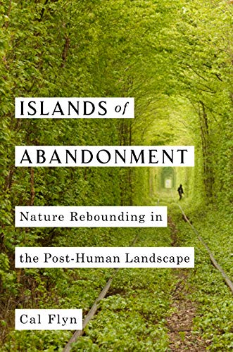 Islands of Abandonment: Life in the Post-Human Landscape by Cal Flyn