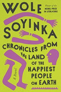 Notable Novels of Fall 2021 - Chronicles from the Land of the Happiest People on Earth by Wole Soyinka