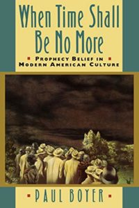 The best books on Religion in US Politics - When Time Shall Be No More: Prophecy Belief in Modern American Culture by Paul Boyer