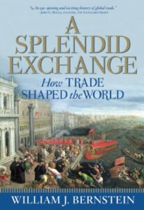 Best Books for History Reading Groups - A Splendid Exchange: How Trade Shaped the World by William Bernstein
