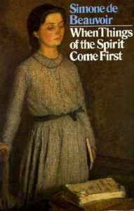 Underrated Existentialist Classics - When Things of the Spirit Come First: Five Early Tales by Simone de Beauvoir