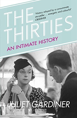 The best books on 1930s Britain - The Thirties: An Intimate History by Juliet Gardiner