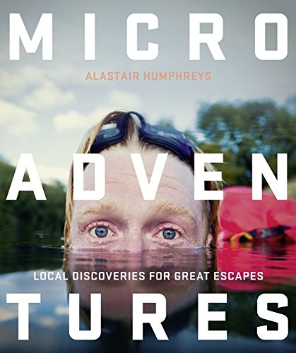 The Best Books by Adventurers - Microadventures: Local Discoveries for Great Escapes by Alastair Humphreys