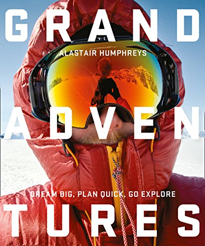 The Best Books by Adventurers - Grand Adventures by Alastair Humphreys
