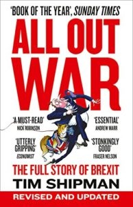 The best books on Brexit - All Out War: The Full Story of How Brexit Sank Britain's Political Class by Tim Shipman