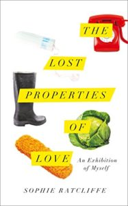 The best books on Grief - The Lost Properties of Love by Sophie Ratcliffe
