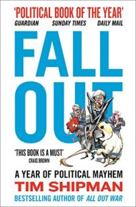The best books on Modern British History - Fall Out: A Year of Political Mayhem by Tim Shipman