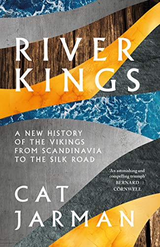 River Kings: A New History of the Vikings from Scandinavia to the Silk Roads by Cat Jarman