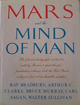 The best books on Space Exploration - Mars and the Mind of Man by Arthur C Clarke, Bruce Murray, Carl Sagan, Ray Bradbury & Walter Sullivan