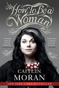 The Best Books for Surviving Your Twenties - How to Be a Woman by Caitlin Moran
