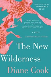 The Best Fiction of 2020: The Booker Prize Shortlist - The New Wilderness by Diane Cook