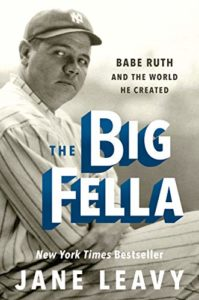 The Best New Biographies: 2019 NBCC Shortlist - The Big Fella: Babe Ruth and the World He Created by Jane Leavy