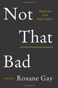 The best books on Domestic Violence - Not That Bad: Dispatches from Rape Culture by Roxane Gay