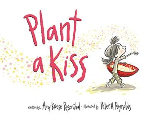 The Best Books on Gratitude for Kids - Plant a Kiss Amy Krouse Rosenthal, illustrated by Peter H Reynolds