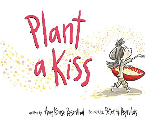 Plant a Kiss Amy Krouse Rosenthal, illustrated by Peter H Reynolds