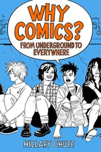 Hillary Chute recommends the best Graphic Narratives - Why Comics?: From Underground to Everywhere by Hillary Chute