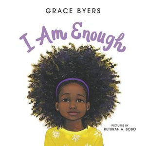 The Best Antiracist Books for Kids - I Am Enough by Grace Byers & Keturah Bobo (Illustrator)