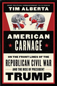 The best books on Donald Trump - American Carnage: On the Front Lines of the Republican Civil War and the Rise of President Trump by Tim Alberta