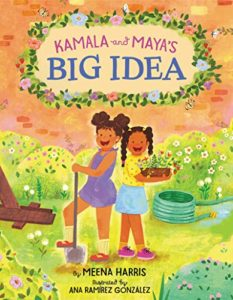 The best books on Kamala Harris - Kamala and Maya's Big Idea by Ana Ramírez González (illustrator) & Meena Harris