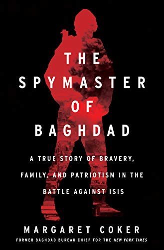 The Spymaster of Baghdad: The Untold Story of the Elite Intelligence Cell that Turned the Tide against ISIS by Margaret Coker