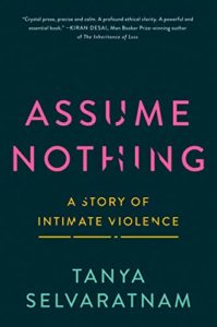 The best books on Domestic Violence - Assume Nothing: A Story of Intimate Violence by Tanya Selvaratnam