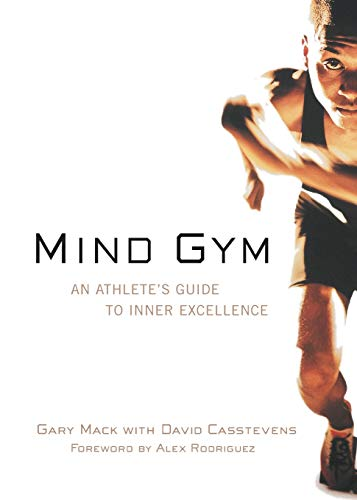 The best books on High Performance Psychology - Mind Gym : An Athlete's Guide to Inner Excellence by David Casstevens & Gary Mack