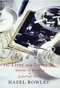 The best books on Philosophy of Love - Tête-à-Tête: The Lives and Loves of Simone de Beauvoir & Jean-Paul Sartre by Hazel Rowley