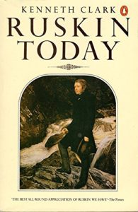 The best books on John Ruskin - Ruskin Today by Kenneth Clark