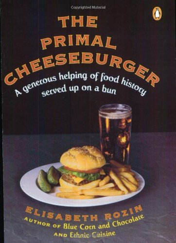 The best books on Food Psychology - The Primal Cheeseburger: A Generous Helping of Food History Served On a Bun by Elizabeth Rozin