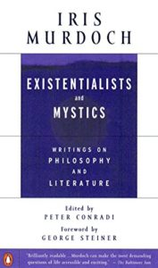 The Best Iris Murdoch Books - Existentialists and Mystics: Writings on Philosophy and Literature by Iris Murdoch